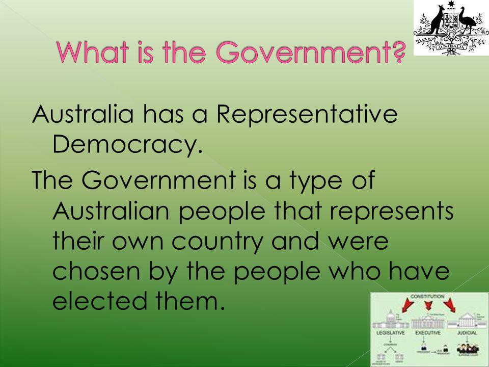 Australia has a Representative Democracy.