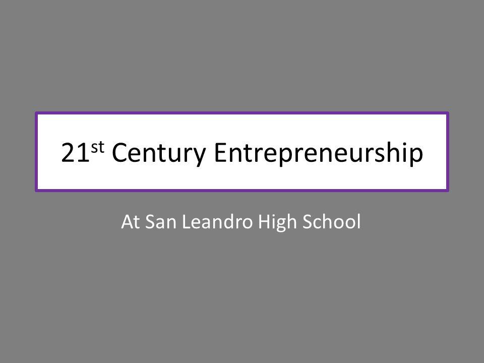 21 st Century Entrepreneurship At San Leandro High School