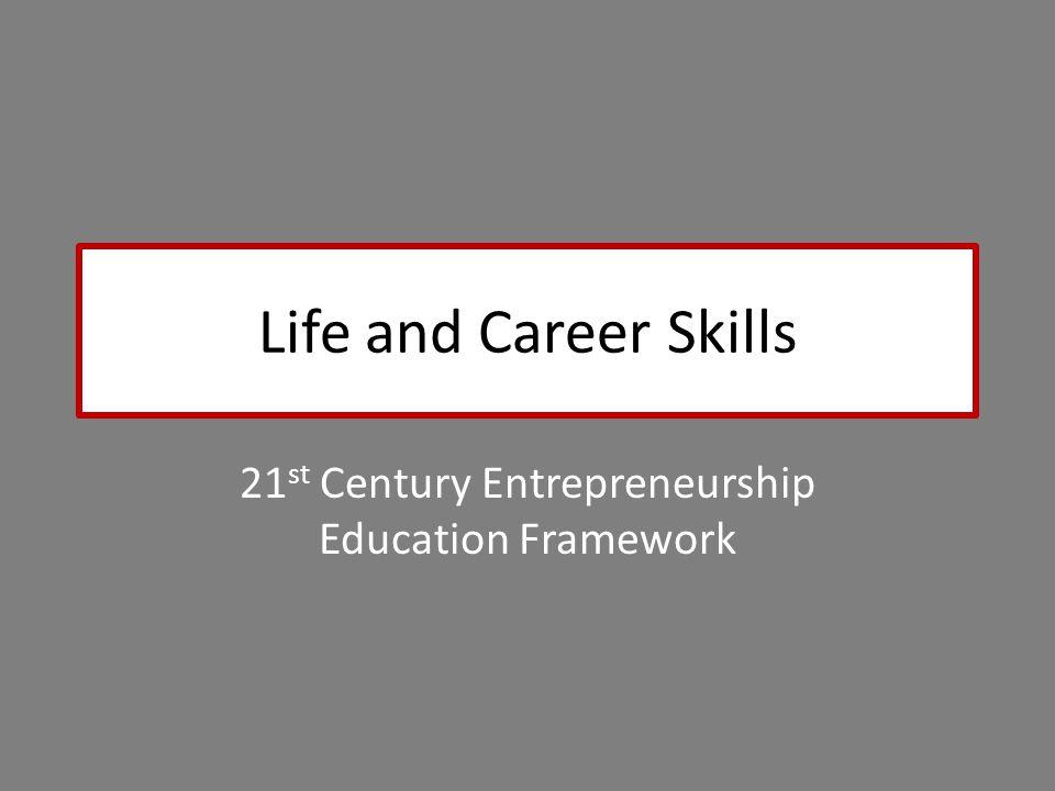 Life and Career Skills 21 st Century Entrepreneurship Education Framework