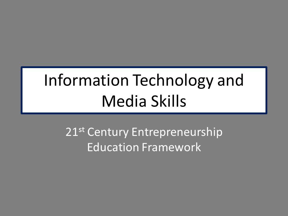 Information Technology and Media Skills 21 st Century Entrepreneurship Education Framework