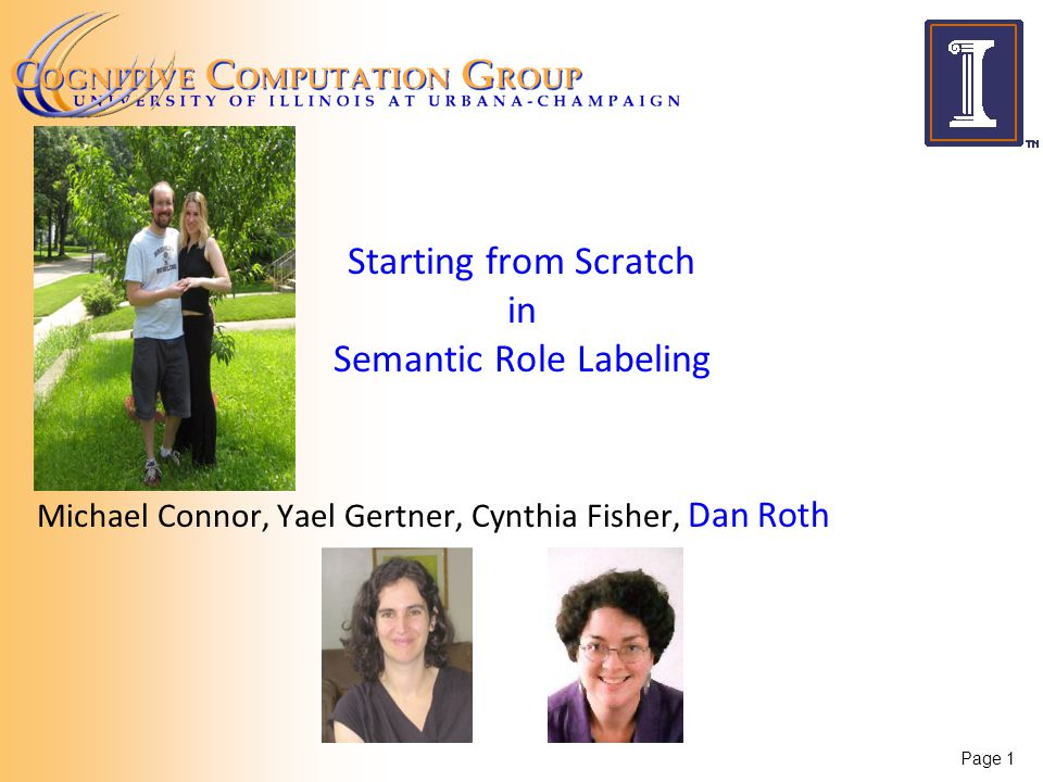 Page 1 Starting from Scratch in Semantic Role Labeling Michael Connor, Yael Gertner, Cynthia Fisher, Dan Roth