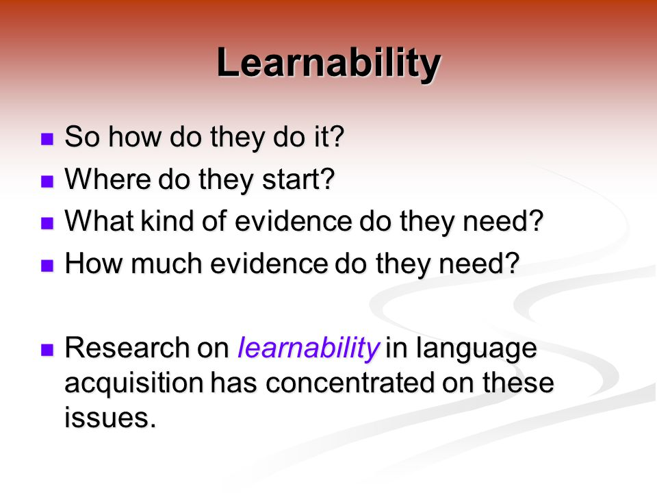Learnability So how do they do it.So how do they do it.