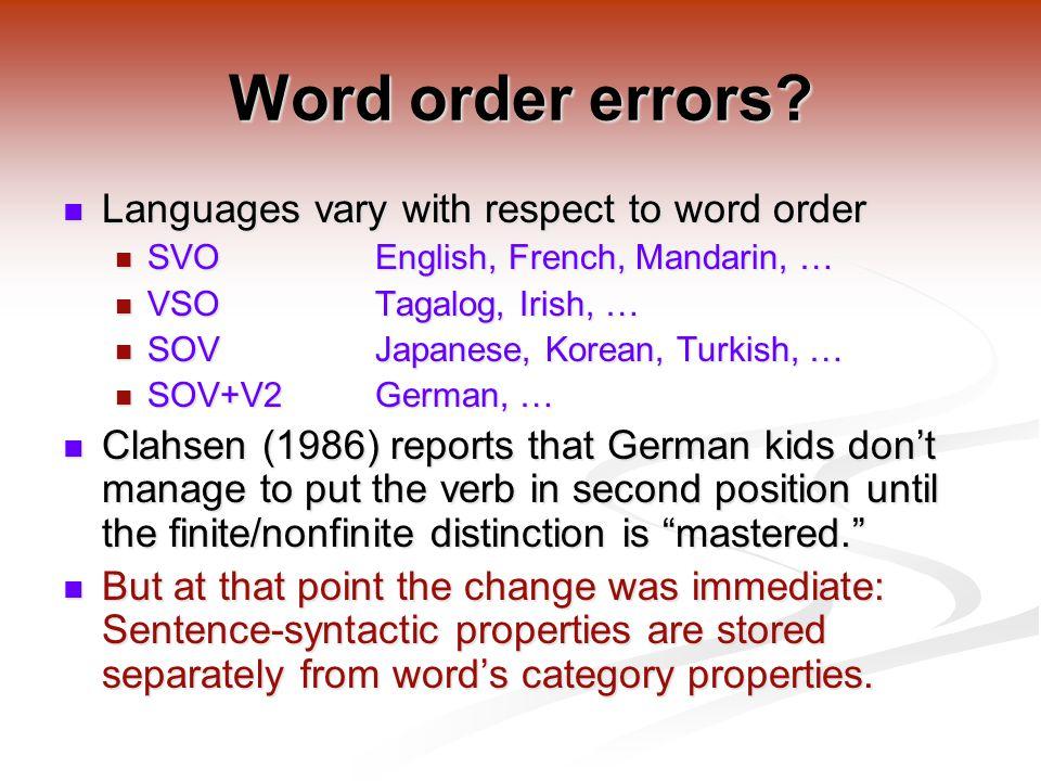 Word order errors? Languages vary with respect to word order Languages vary with respect to word order SVOEnglish, French, Mandarin, … SVOEnglish, Fre