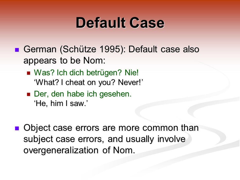 Default Case German (Schütze 1995): Default case also appears to be Nom: German (Schütze 1995): Default case also appears to be Nom: Was.
