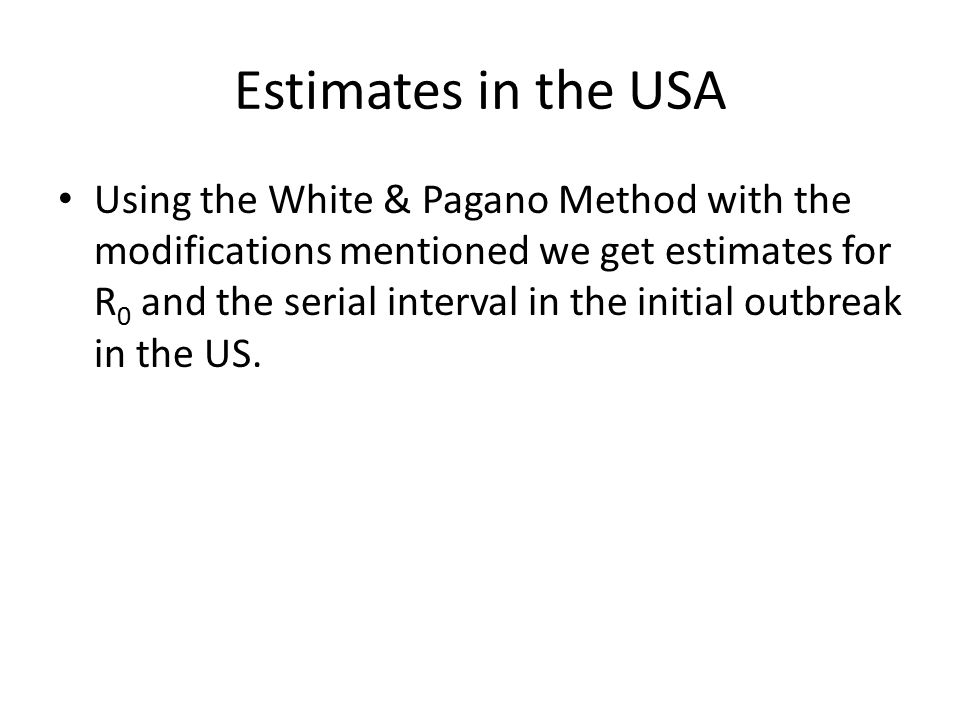 Estimates in the USA Using the White & Pagano Method with the modifications mentioned we get estimates for R 0 and the serial interval in the initial outbreak in the US.