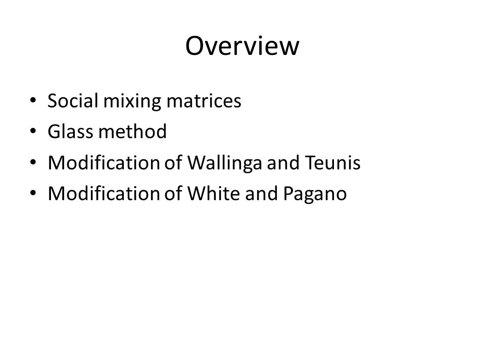 Overview Social mixing matrices Glass method Modification of Wallinga and Teunis Modification of White and Pagano