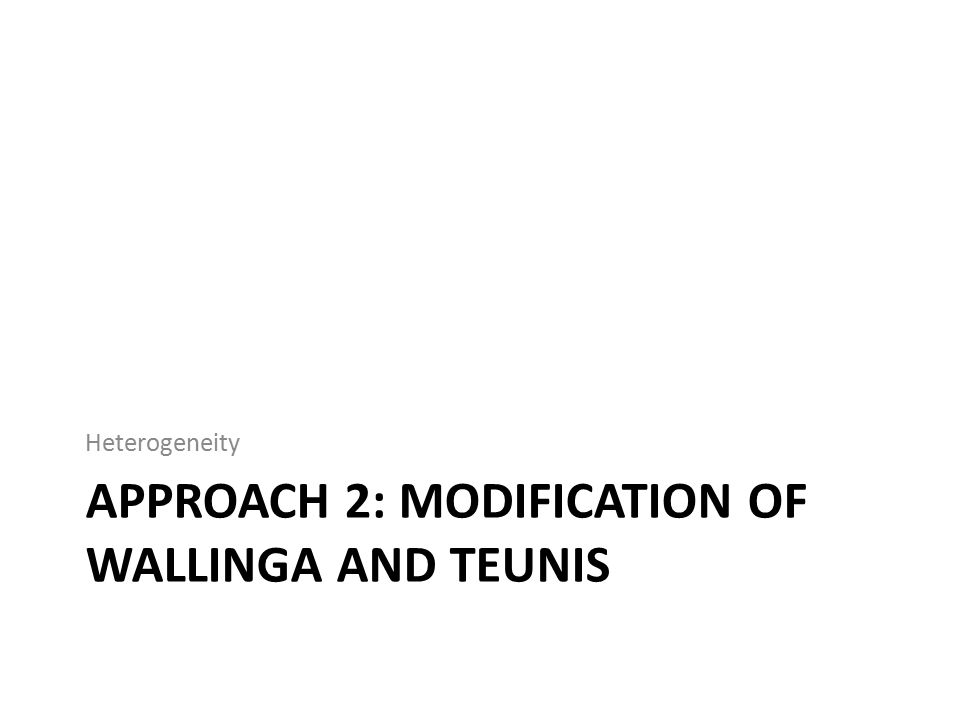 APPROACH 2: MODIFICATION OF WALLINGA AND TEUNIS Heterogeneity