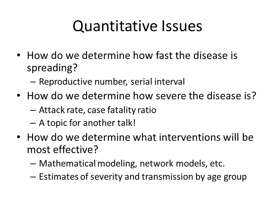 Quantitative Issues How do we determine how fast the disease is spreading.