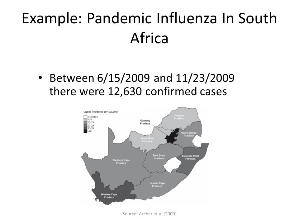 Example: Pandemic Influenza In South Africa Source: Archer et al (2009) Between 6/15/2009 and 11/23/2009 there were 12,630 confirmed cases