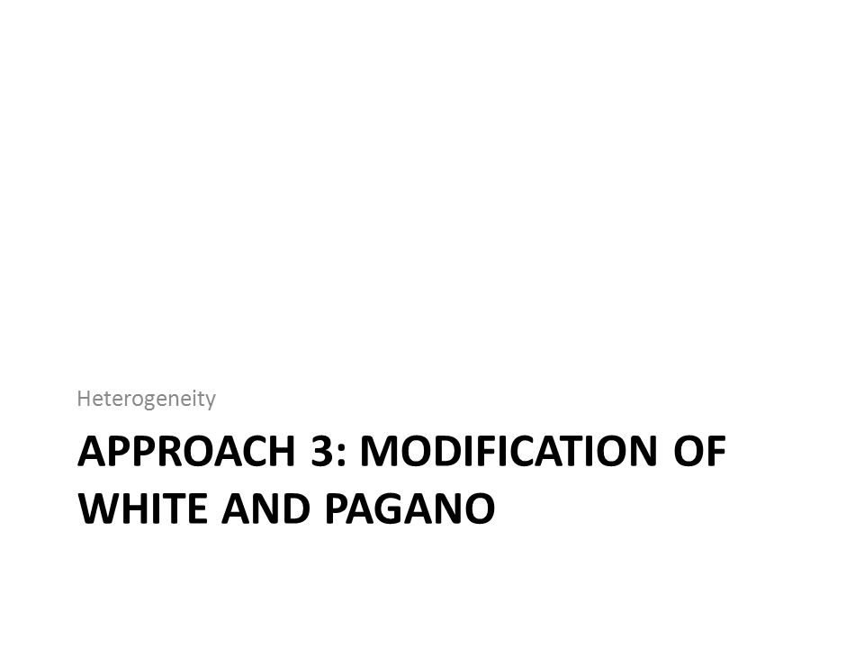 APPROACH 3: MODIFICATION OF WHITE AND PAGANO Heterogeneity