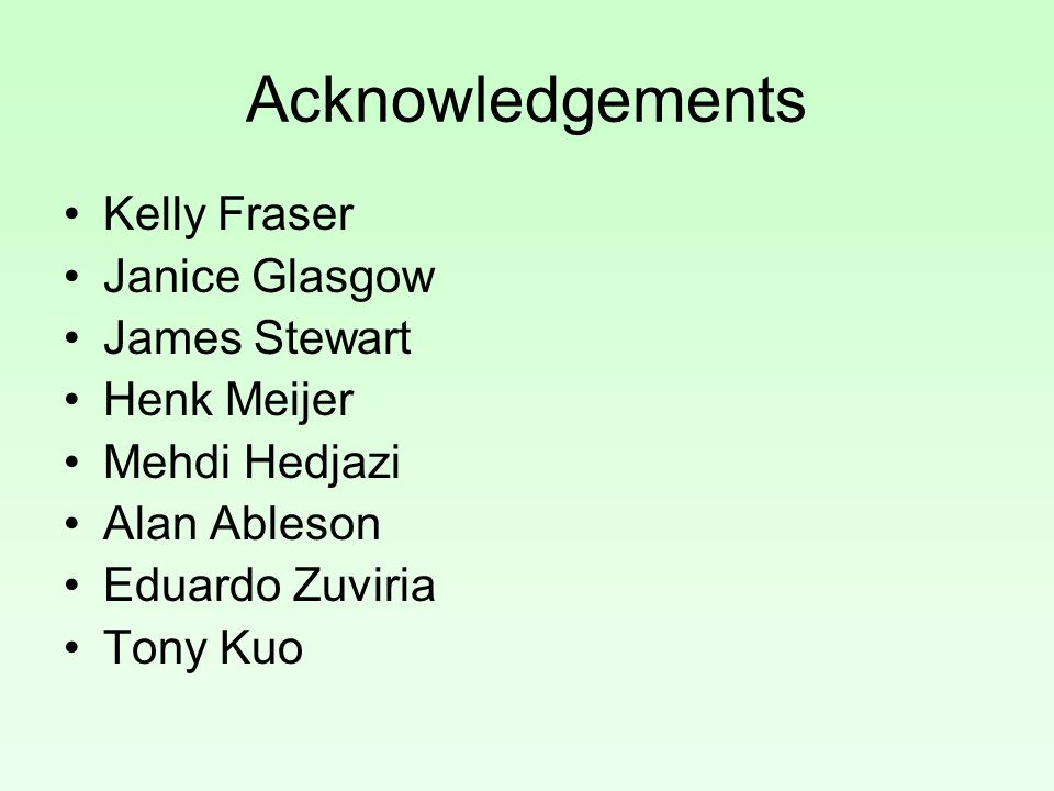 Acknowledgements Kelly Fraser Janice Glasgow James Stewart Henk Meijer Mehdi Hedjazi Alan Ableson Eduardo Zuviria Tony Kuo