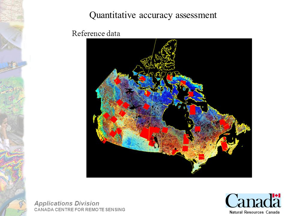 Applications Division CANADA CENTRE FOR REMOTE SENSING Natural Resources Canada Quantitative accuracy assessment Reference data