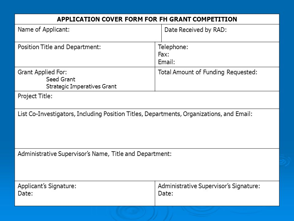 APPLICATION COVER FORM FOR FH GRANT COMPETITION Name of Applicant: Date Received by RAD: Position Title and Department: Telephone: Fax: Email: Grant A