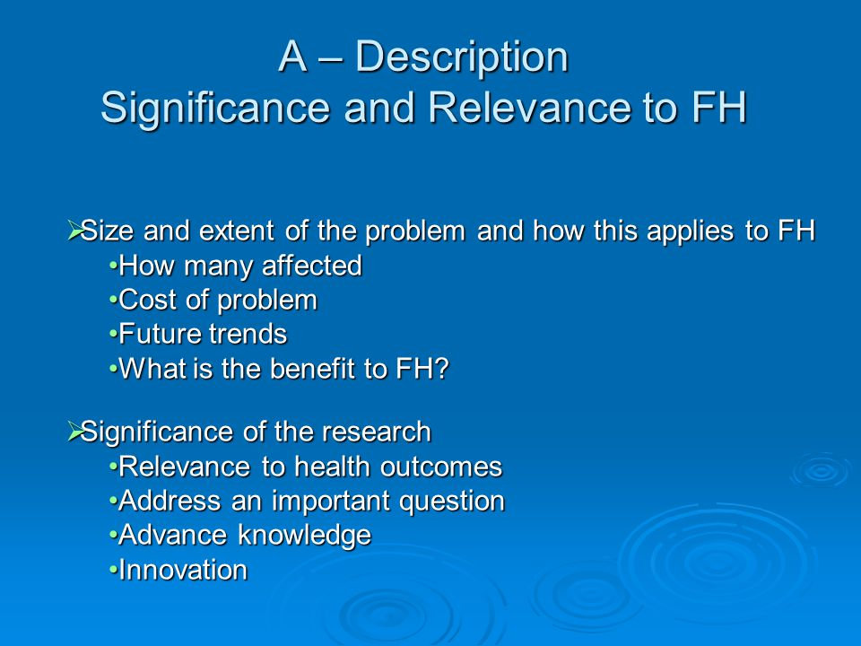 A – Description Significance and Relevance to FH  Size and extent of the problem and how this applies to FH How many affectedHow many affected Cost o