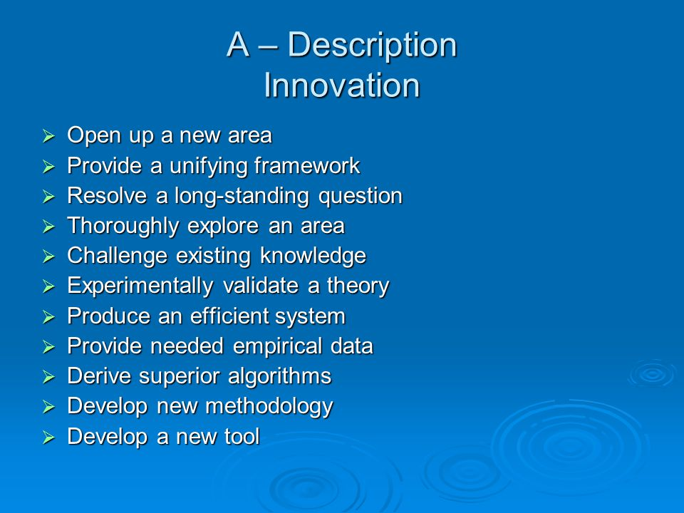 A – Description Innovation  Open up a new area  Provide a unifying framework  Resolve a long-standing question  Thoroughly explore an area  Chall