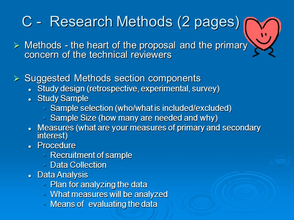 C - Research Methods (2 pages)  Methods - the heart of the proposal and the primary concern of the technical reviewers  Suggested Methods section co