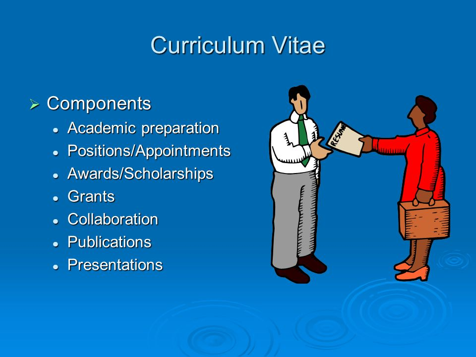 Curriculum Vitae  Components Academic preparation Academic preparation Positions/Appointments Positions/Appointments Awards/Scholarships Awards/Schol