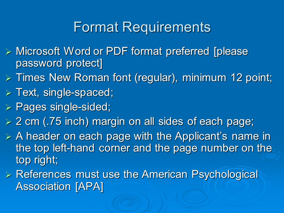 Format Requirements  Microsoft Word or PDF format preferred [please password protect]  Times New Roman font (regular), minimum 12 point;  Text, sin