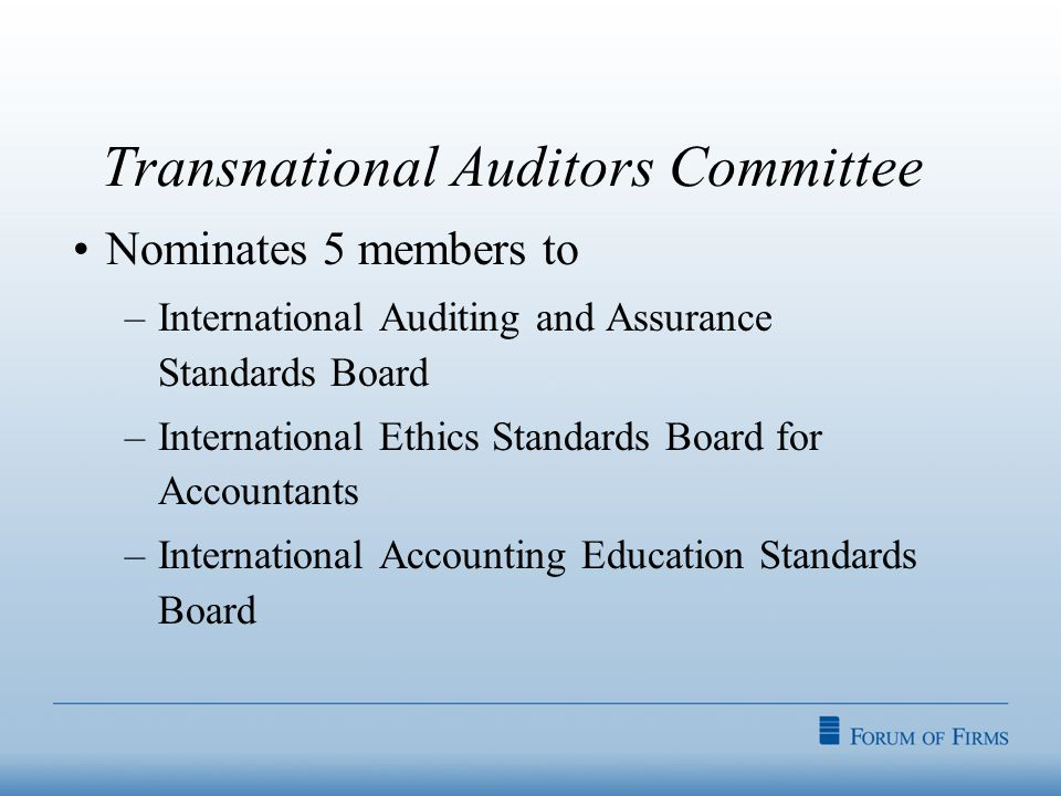 Transnational Auditors Committee Nominates 5 members to –International Auditing and Assurance Standards Board –International Ethics Standards Board for Accountants –International Accounting Education Standards Board