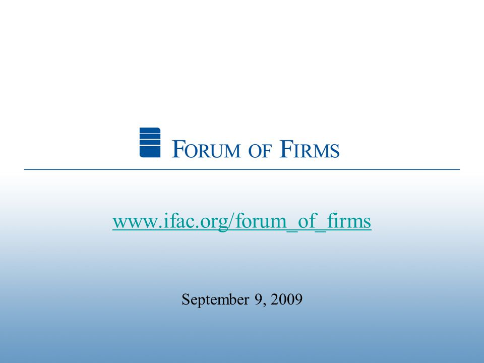 www.ifac.org/forum_of_firms September 9, 2009