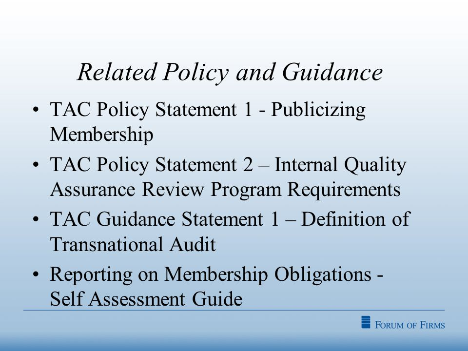 Related Policy and Guidance TAC Policy Statement 1 - Publicizing Membership TAC Policy Statement 2 – Internal Quality Assurance Review Program Requirements TAC Guidance Statement 1 – Definition of Transnational Audit Reporting on Membership Obligations - Self Assessment Guide