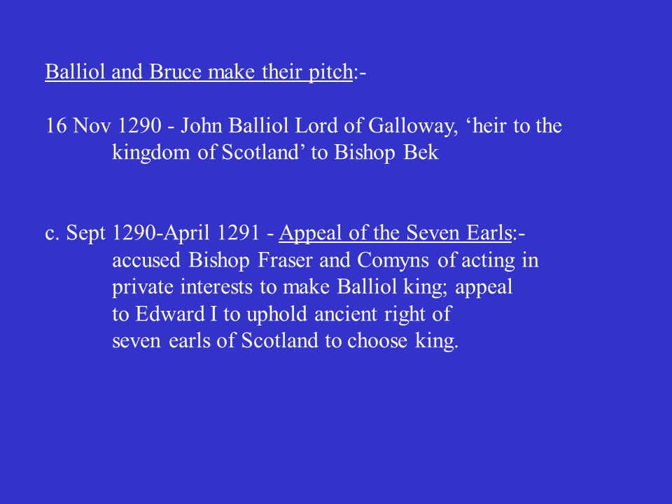 Balliol and Bruce make their pitch:- 16 Nov 1290 - John Balliol Lord of Galloway, 'heir to the kingdom of Scotland' to Bishop Bek c.