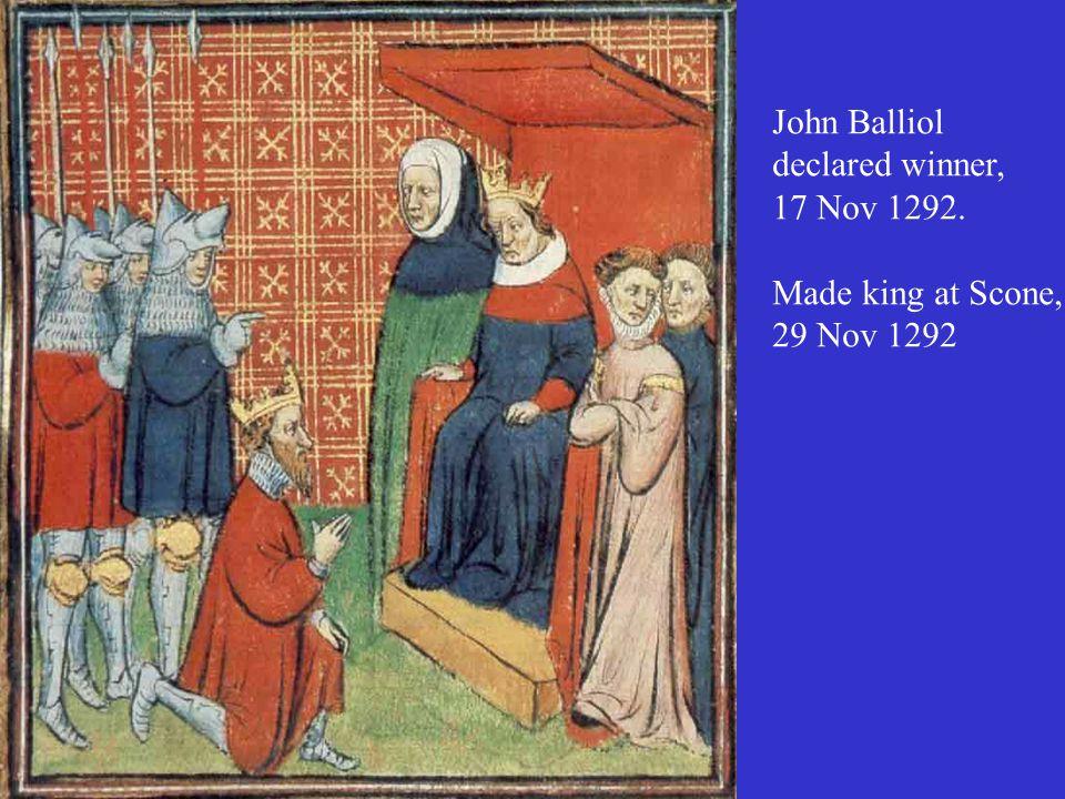 John Balliol declared winner, 17 Nov 1292. Made king at Scone, 29 Nov 1292
