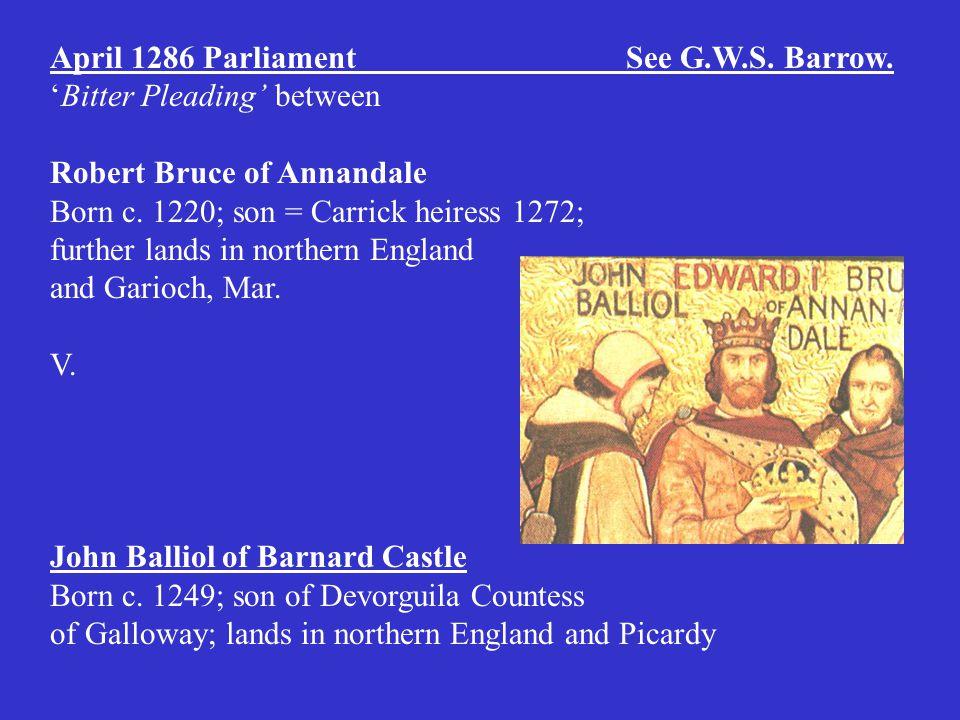 April 1286 ParliamentSee G.W.S.Barrow. 'Bitter Pleading' between Robert Bruce of Annandale Born c.