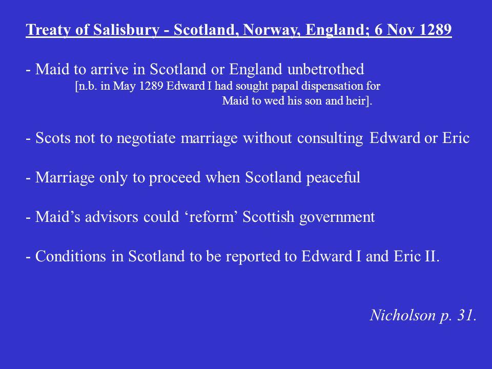 Treaty of Salisbury - Scotland, Norway, England; 6 Nov 1289 - Maid to arrive in Scotland or England unbetrothed [n.b.
