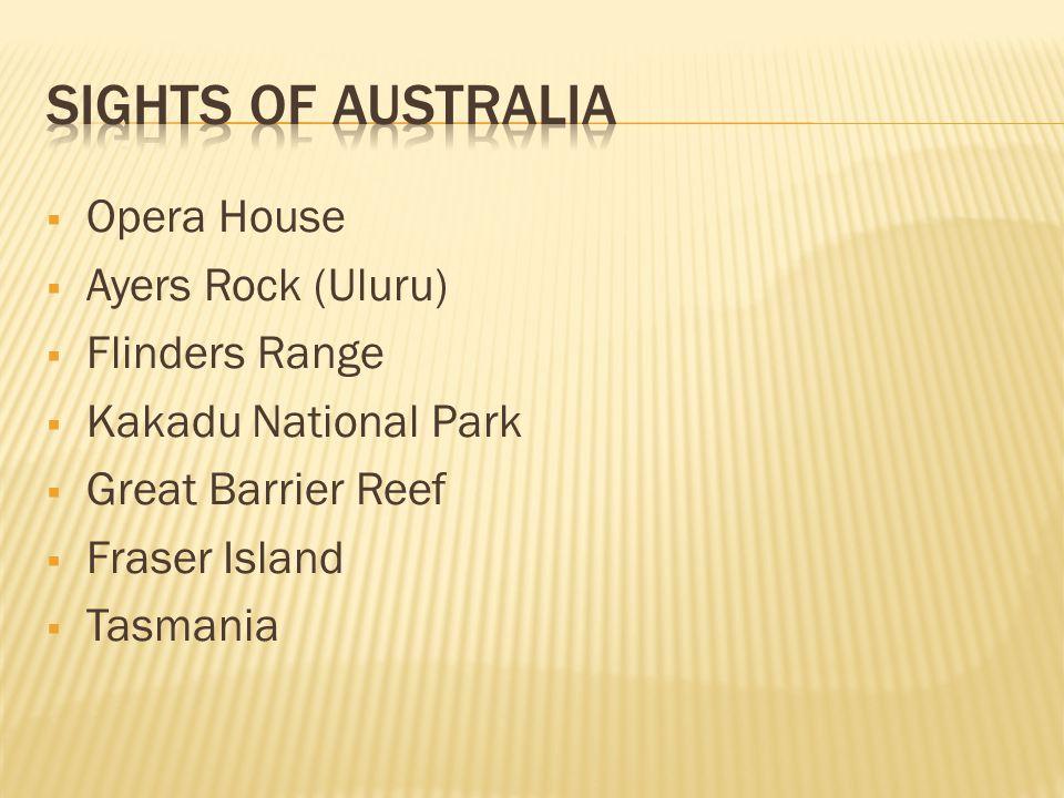  Opera House  Ayers Rock (Uluru)  Flinders Range  Kakadu National Park  Great Barrier Reef  Fraser Island  Tasmania