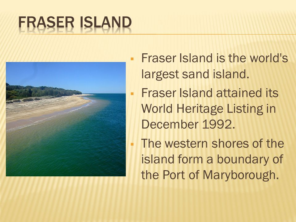  Fraser Island is the world s largest sand island.