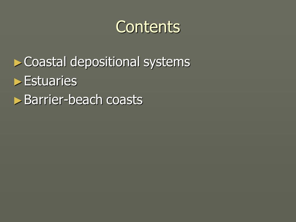 Contents ► Coastal depositional systems ► Estuaries ► Barrier-beach coasts
