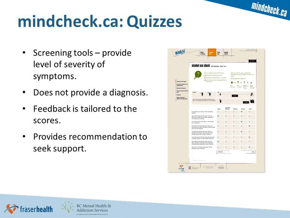 mindcheck.ca: Quizzes Screening tools – provide level of severity of symptoms.