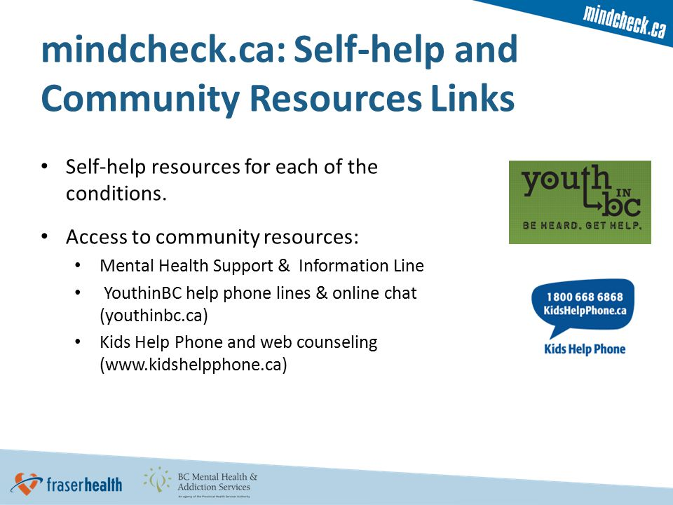 mindcheck.ca: Self-help and Community Resources Links Self-help resources for each of the conditions.