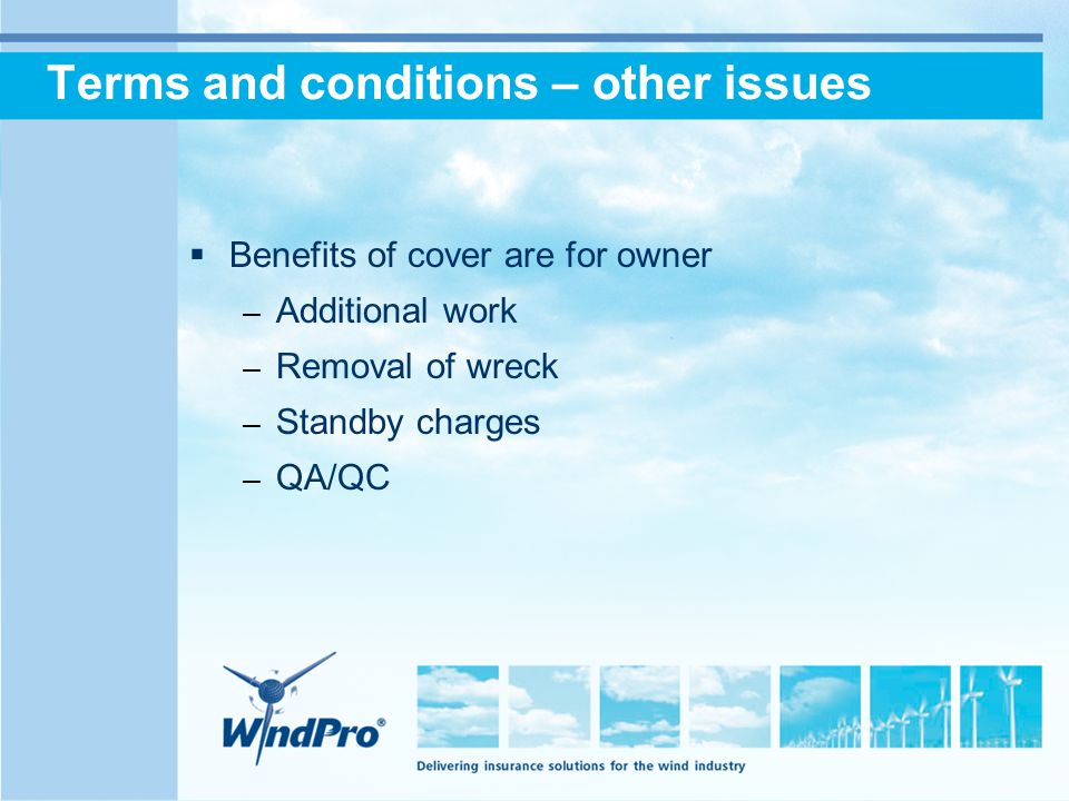 Terms and conditions – other issues  Benefits of cover are for owner – Additional work – Removal of wreck – Standby charges – QA/QC