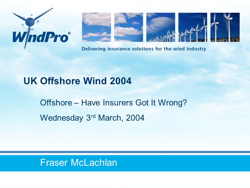 UK Offshore Wind 2004 Fraser McLachlan Offshore – Have Insurers Got It Wrong.
