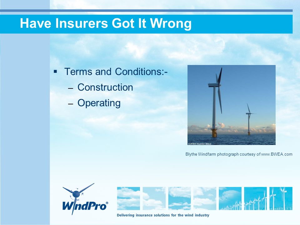 Have Insurers Got It Wrong  Terms and Conditions:- – Construction – Operating Blythe Windfarm photograph courtesy of www.BWEA.com