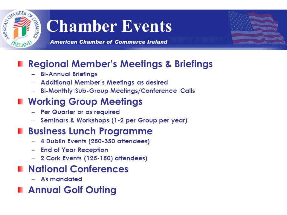 Chamber Events Regional Member's Meetings & Briefings – Bi-Annual Briefings – Additional Member's Meetings as desired – Bi-Monthly Sub-Group Meetings/