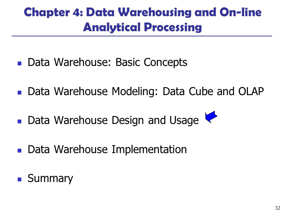 32 Chapter 4: Data Warehousing and On-line Analytical Processing Data Warehouse: Basic Concepts Data Warehouse Modeling: Data Cube and OLAP Data Wareh