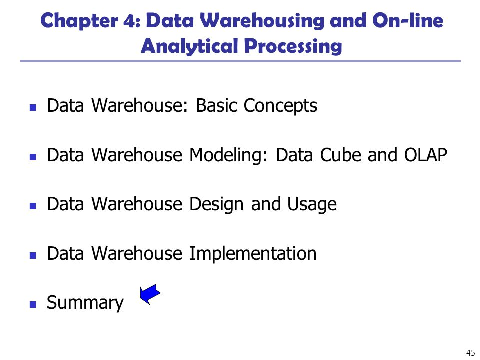 45 Chapter 4: Data Warehousing and On-line Analytical Processing Data Warehouse: Basic Concepts Data Warehouse Modeling: Data Cube and OLAP Data Wareh