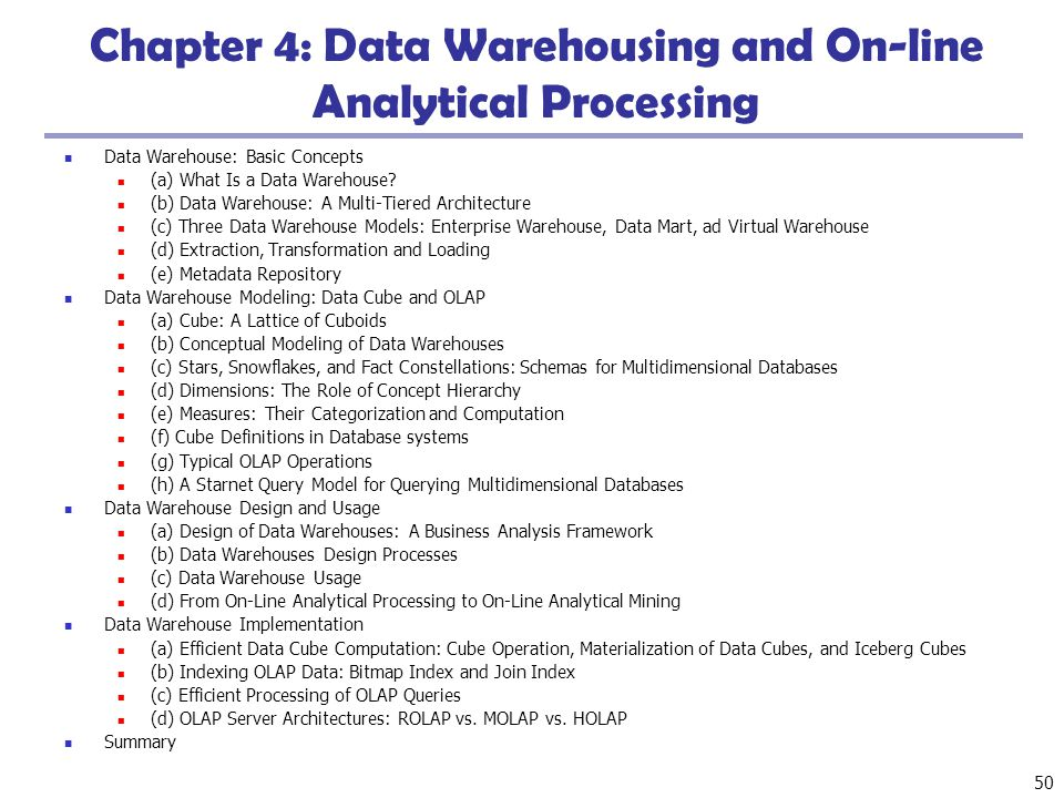 50 Chapter 4: Data Warehousing and On-line Analytical Processing Data Warehouse: Basic Concepts (a) What Is a Data Warehouse? (b) Data Warehouse: A Mu