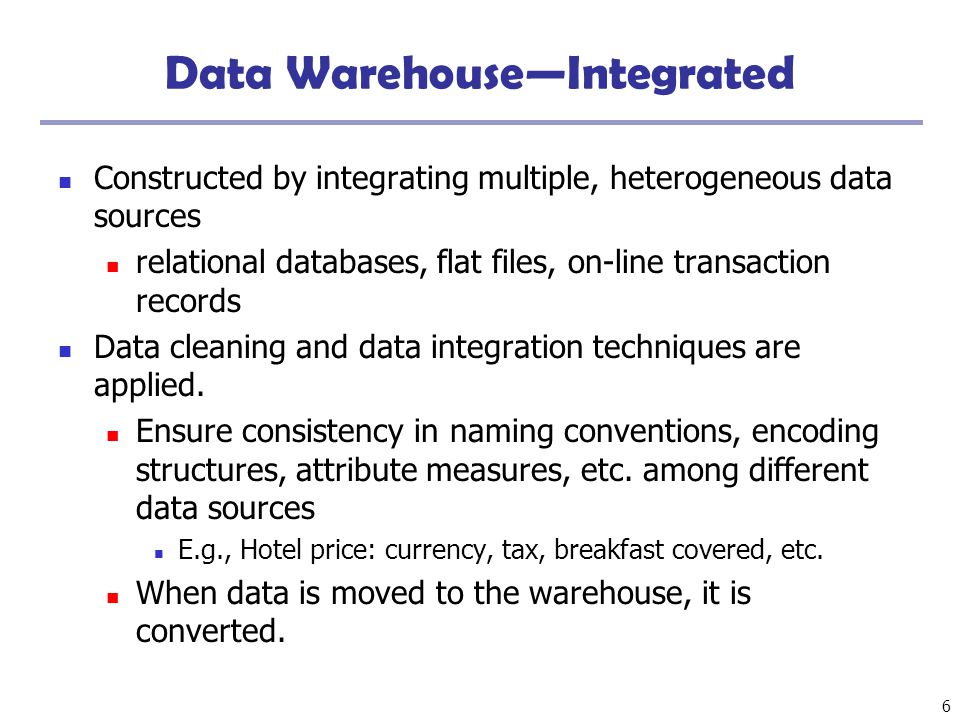 7 Data Warehouse—Time Variant The time horizon for the data warehouse is significantly longer than that of operational systems Operational database: current value data Data warehouse data: provide information from a historical perspective (e.g., past 5-10 years) Every key structure in the data warehouse Contains an element of time, explicitly or implicitly But the key of operational data may or may not contain time element