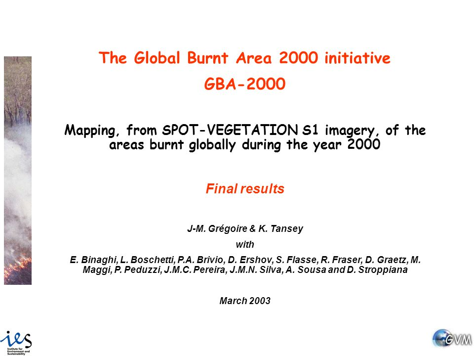 The Global Burnt Area 2000 initiative GBA-2000 Mapping, from SPOT-VEGETATION S1 imagery, of the areas burnt globally during the year 2000 Final results J-M.