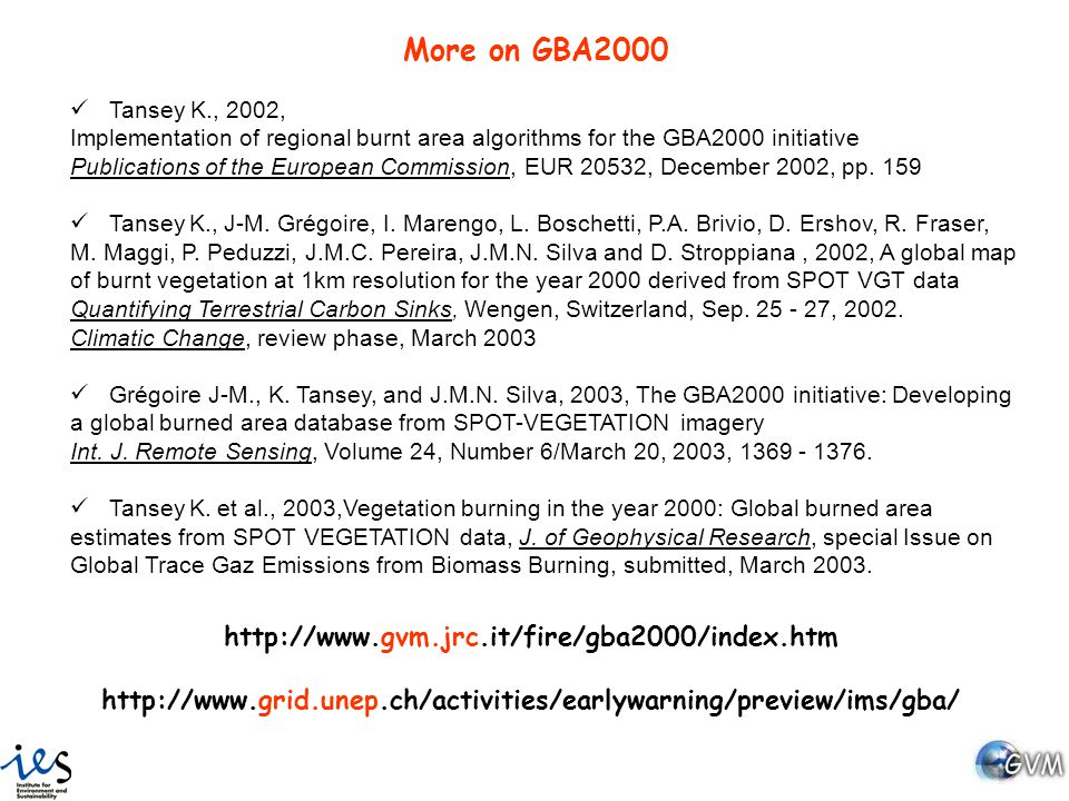 More on GBA2000 Tansey K., 2002, Implementation of regional burnt area algorithms for the GBA2000 initiative Publications of the European Commission,