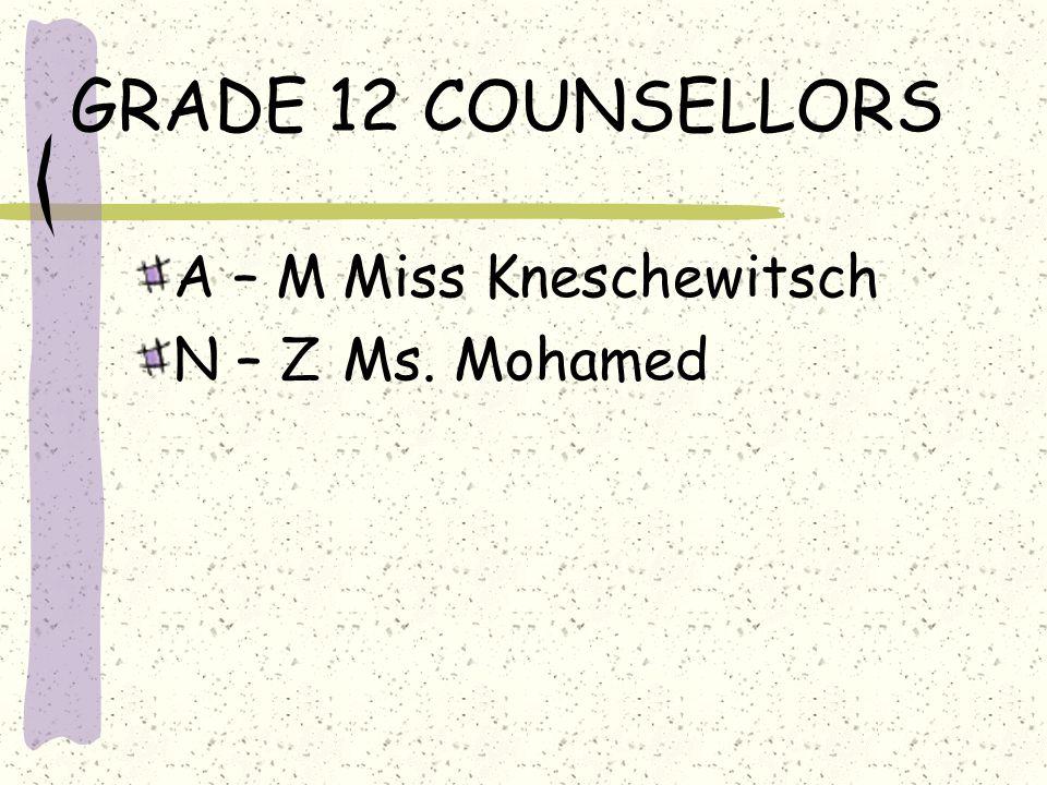 GRADE 12 COUNSELLORS A – MMiss Kneschewitsch N – Z Ms. Mohamed