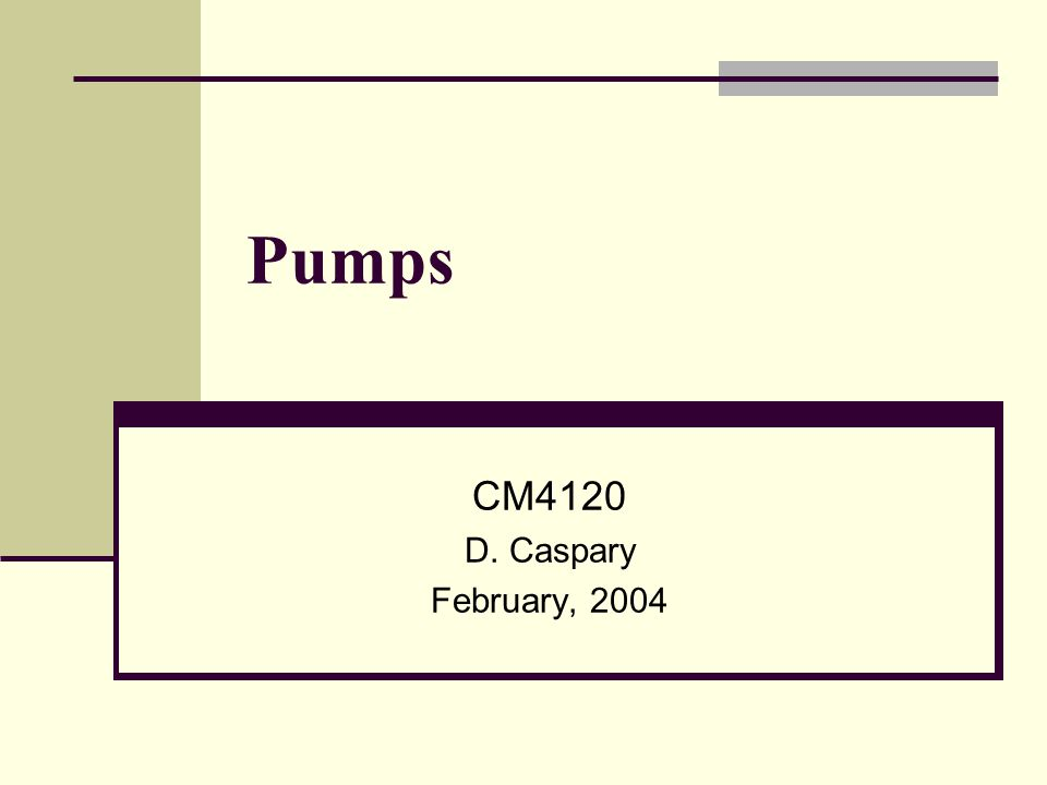 Intro to Pumping Classifications of pumps Positive Displacement Pump – Examples and Applications Centrifugal Pumps – Examples and Applications Pump Curves Outline