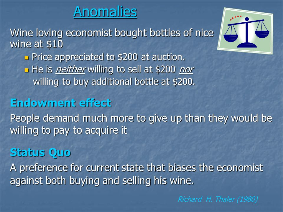 Anomalies Wine loving economist bought bottles of nice wine at $10 Price appreciated to $200 at auction.