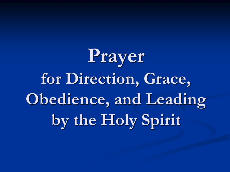 Prayer for Direction, Grace, Obedience, and Leading by the Holy Spirit