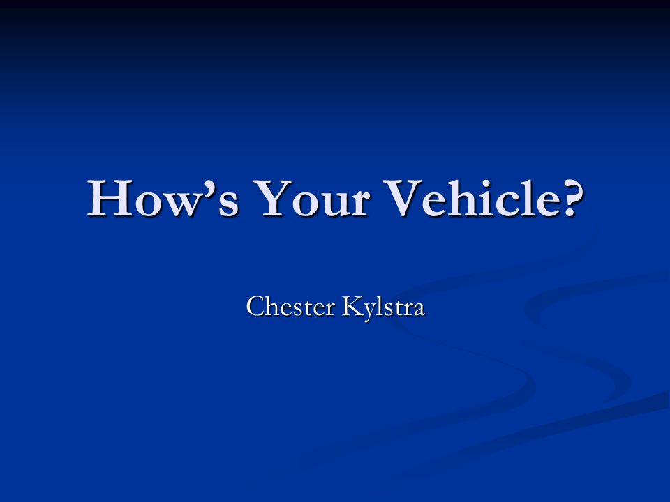 How's Your Vehicle Chester Kylstra