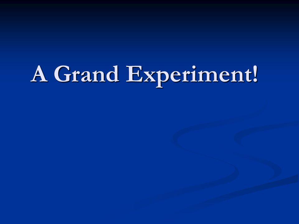 A Grand Experiment!